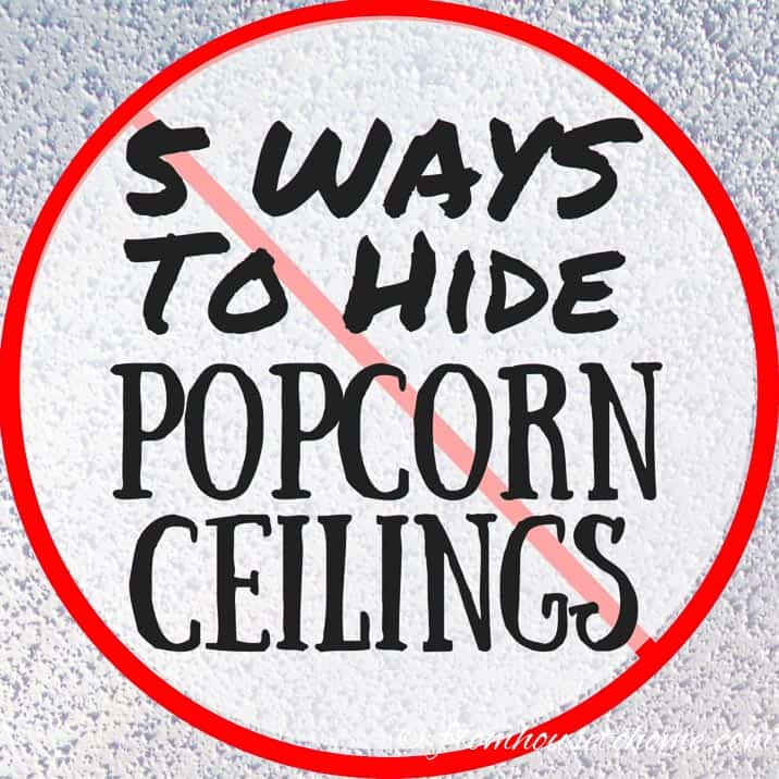 How To Cover Popcorn Ceilings, 5 easy ways