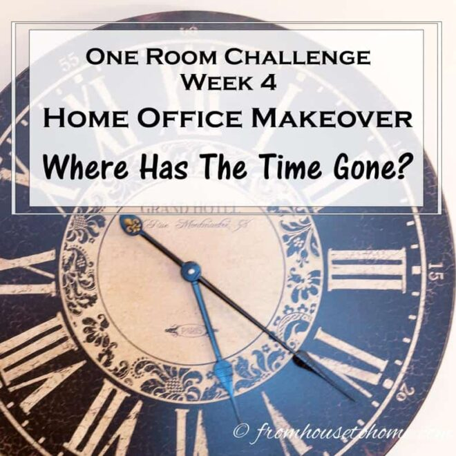 One Room Challenge Week 4 - Home Office Makeover: Where Has The Time Gone?