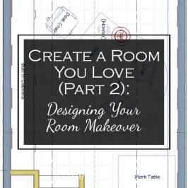 Create A Room You Love, Part 2: Designing Your Room Makeover