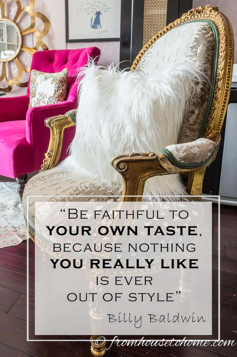 Be faithful to your own taste because nothing you really like is ever out of style - Billy Baldwin