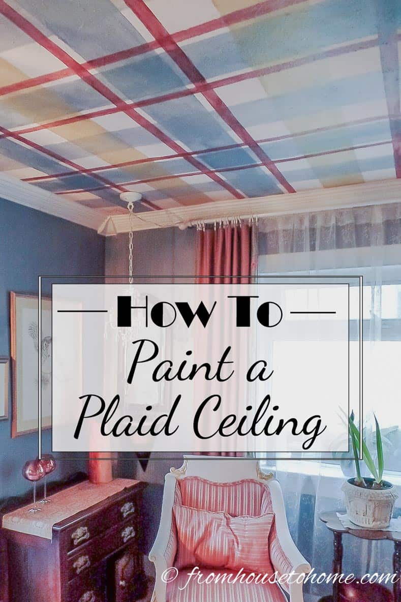How To Paint a Plaid Ceiling | Need a way to disguise an uneven ceiling?  Or maybe you just want to add some pizzazz to your room.  Click here to get the step by step instructions on how to paint a plaid ceiling.