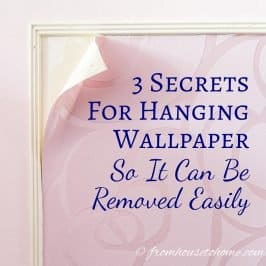 3 Secrets For Hanging Wallpaper So It Can Be Removed Easily