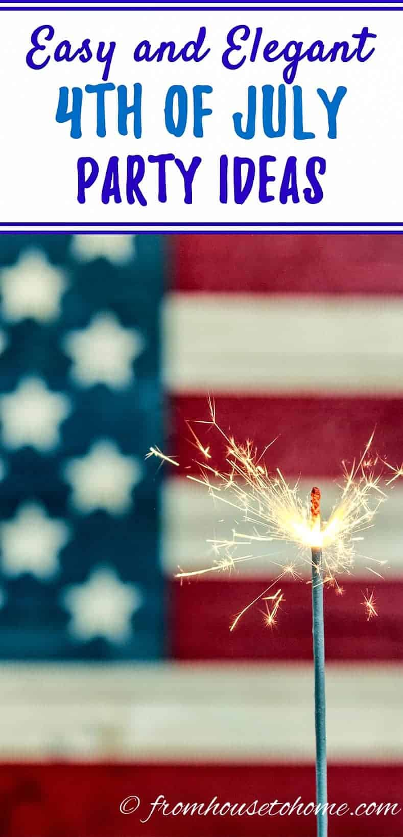 Easy and Elegant 4th of July Party Ideas | If want some 4th of July party ideas, this list will help with food, desserts and decorations...everything for the ultimate Independence Day celebration!