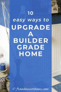 10 easy ways to upgrade a builder grade home