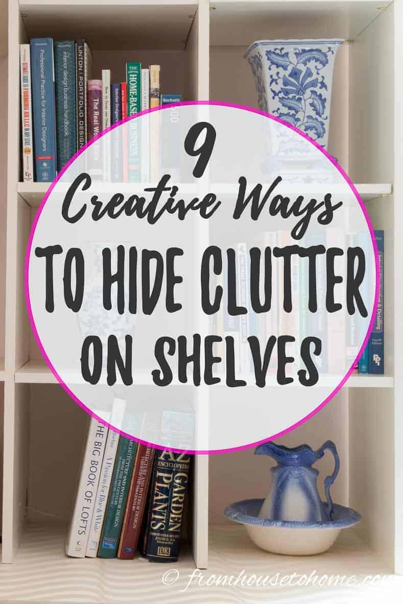 Creative ways to hide clutter on shelves